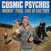 Hooray Fuck Live at the Tote by Cosmic Psychos