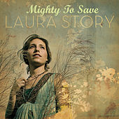Mighty To Save by Laura Story