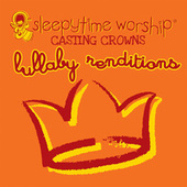 Casting Crowns Lullaby Renditions by Sleepytime Worship