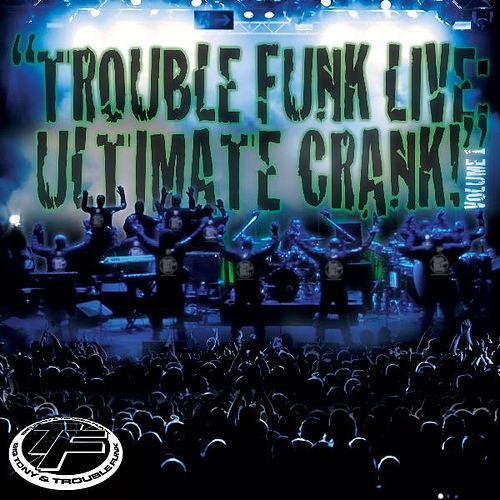 Play & Download Trouble Funk Live Ultimate Crank, Vol. 1 by Trouble Funk | Napster