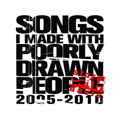 Songs I Made With Poorly Drawn People (2005-2010) by Storm Davis