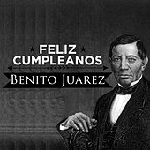 Play & Download Feliz Cumpleanos Benito Juarez by Various Artists | Napster