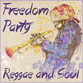 Play & Download Freedom Party: Reggae and Soul for Good Times by Various Artists | Napster