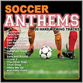 Soccer Anthems (20 Hard Kicking Tracks) by Various Artists