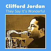 Play & Download They Say It's Wonderful by Clifford Jordan | Napster