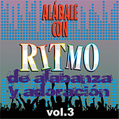 Play & Download Alábale Con Ritmo de Alabanza y Adoración, Vol. 3 by Various Artists | Napster