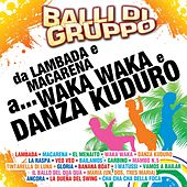 Play & Download Balli di gruppo (da Lambada e Macarena a Waka Waka e Danza Kuduro) by Various Artists | Napster