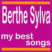 Play & Download Berthe Sylva : My Best Songs by Berthe Sylva | Napster