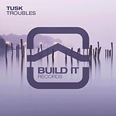 Play & Download Troubles by Tusk | Napster