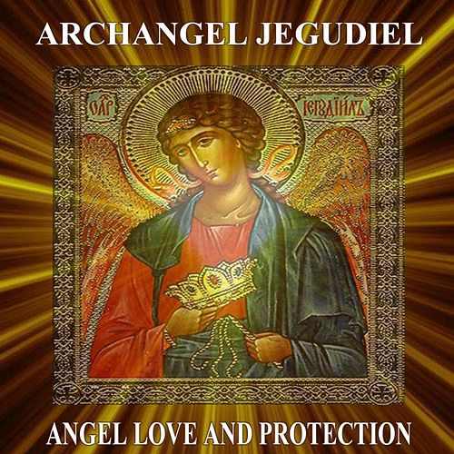 Archangel Jegudiel Angel Love and Protection by Angels Of Light