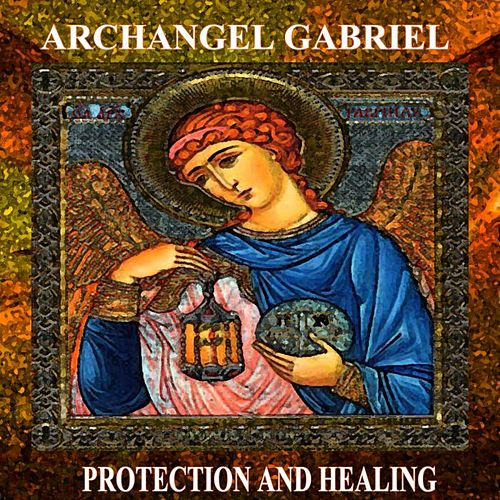 Archangel Gabriel Protection and Healing by Angels Of Light