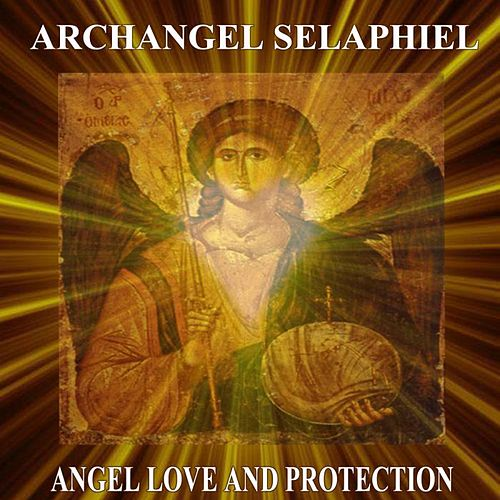Play & Download Archangel Selaphiel Angel Love and Protection by Angels Of Light | Napster
