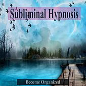 Become Organized Subliminal Hypnosis by Subliminal Research Group