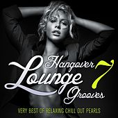 Hangover Lounge Grooves, Vol. 7 (Very Best of Relaxing Chill Out Pearls) by Various Artists