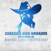 Corridos Bien Armados en la Epoca de Rafael Caro Quintero by Various Artists