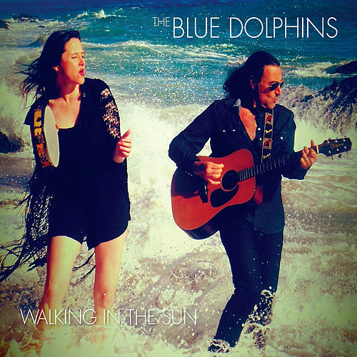 Walking in the Sun by The Blue Dolphins