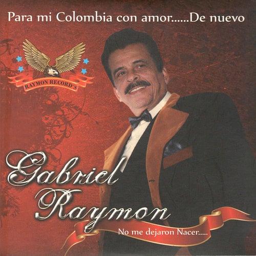 Para Mi Colombia Con Amor ... De Nuevo by Gabriel Raymon