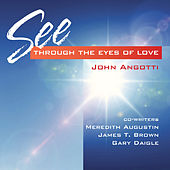 See Through the Eyes of Love by John Angotti