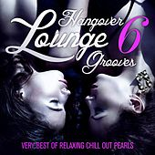 Hangover Lounge Grooves, Vol. 6 (Very Best of Relaxing Chill Out Pearls) by Various Artists