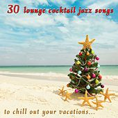 Play & Download 30 Lounge Cocktail Jazz Songs to Chill Out Your Vacations by Various Artists | Napster