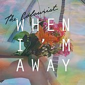 Play & Download When I'm Away by The Colourist | Napster