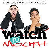 Watch Yo Mouth (feat. Sam Lachow) by Futuristic