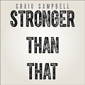 Play & Download Stronger Than That by Craig Campbell | Napster
