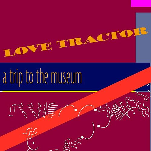 Play & Download A Trip to the Museum by Love Tractor | Napster
