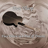 Face Down in a Pool of Dreams by Dan Tharp