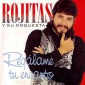 Play & Download Regálame Tu Encanto by Rojitas y su orquesta | Napster