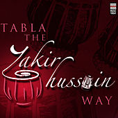 Play & Download Tabla - The Zakir Hussain Way by Zakir Hussain | Napster