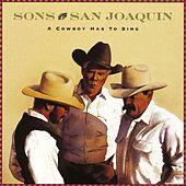 A Cowboy Has To Sing by Sons of the San Joaquin