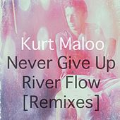 Play & Download Never Give Up / River Flow (Remixes) by Kurt Maloo | Napster