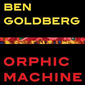 Play & Download Orphic Machine by Ben Goldberg | Napster