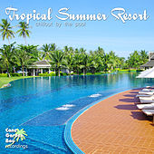 Play & Download Tropical Summer Resort - Chillout by the Pool by Various Artists | Napster