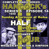 Play & Download Hancock's Half Hour Radio. Series 5, Episode 14: Sunday Afternoon at Home by Tony Hancock | Napster