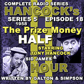 Play & Download Hancock's Half Hour Radio. Series 5, Episode 18: The Prize Money by Tony Hancock | Napster