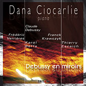 Play & Download Debussy en miroirs by Dana Ciocarlie | Napster