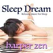 Play & Download Sleep Dream: Relaxing Music for Sleep by Harper Zen | Napster