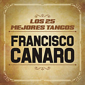 Play & Download Los 25 Mejores Tangos by Francisco Canaro | Napster