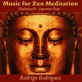 Play & Download Music for Zen Meditation (Shakuhachi Japanese Flute) by Rodrigo Rodriguez | Napster