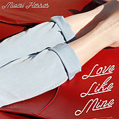 Play & Download Love Like Mine by Miami Horror | Napster