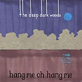 Hang Me, Oh Hang Me by The Deep Dark Woods
