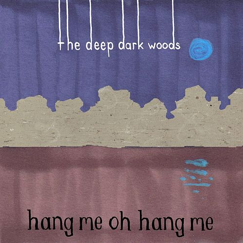 Play & Download Hang Me, Oh Hang Me by The Deep Dark Woods | Napster