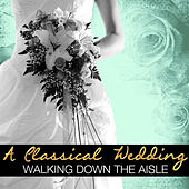Play & Download A Classical Wedding: Walking Down the Aisle by Various Artists | Napster