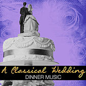 Play & Download A Classical Wedding: Dinner Music by Various Artists | Napster