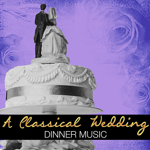 A Classical Wedding: Dinner Music by Various Artists