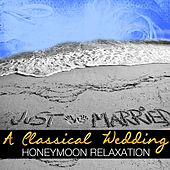 A Classical Wedding: Honeymoon Relaxation by Various Artists
