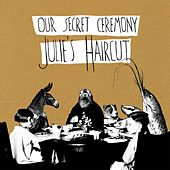 Play & Download Our Secret Ceremony by Julie's Haircut | Napster