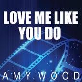 Love Me Like You Do de Amy Wood